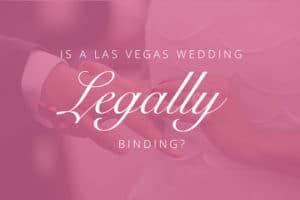 Is a Vegas Wedding Legally Binding?